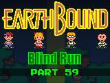 Earthbound: Blind Run (Part 59)