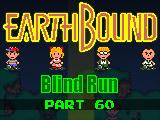 Earthbound: Blind Run (Part 60)
